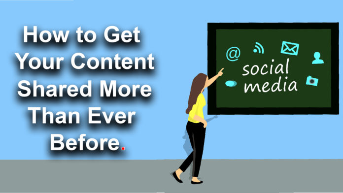 How to Get Your Content Shared More Than Ever Before 2