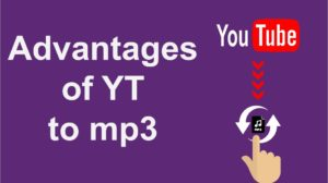Advantages of YT to mp3