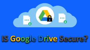 is Google drive safe