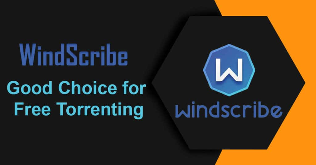 WindScribe – Good Choice for Free Torrenting