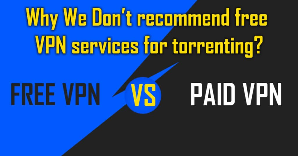 Why We Don't recommend free VPN services for torrenting