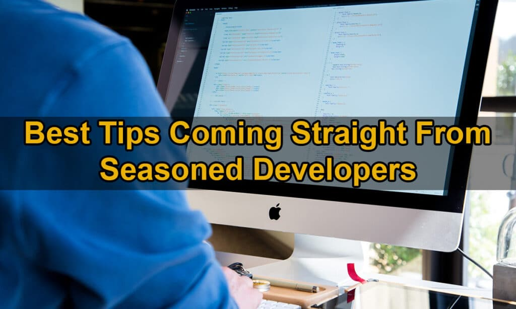Best Tips Coming Straight From Seasoned Developers