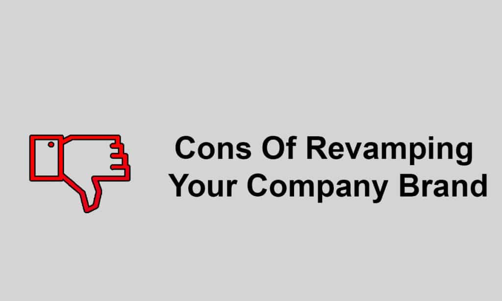 Cons Of Revamping Your Company Brand