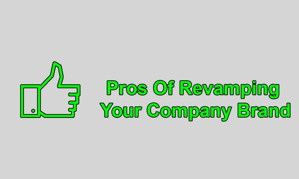 Pros Of Revamping Your Company Brand