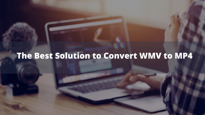 The Best Solution to Convert WMV to MP4
