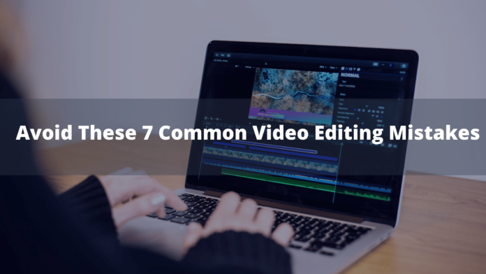 Avoid These 7 Common Video Editing Mistakes