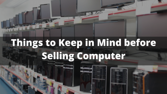 Things to Keep in Mind before Selling Computer